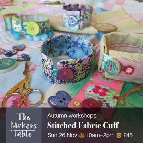 Stitched fabric cuff workshop - the makers table